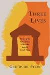 Three Lives: Stories of the Good Anna, Melanctha, and the Gentle Lena - Gertrude Stein