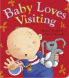 Baby Loves Visiting (Board Book) - Michael Lawrence, Adrian Reynolds