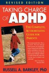 Taking Charge of ADHD: The Complete, Authoritative Guide for Parents - Russell A. Barkley