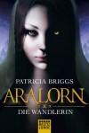 ARALORN - Die Wandlerin: Roman (German Edition) - Michael Neuhaus, Patricia Briggs