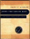 Jesus the Son of Man: His Words and His Deeds as Told and Recorded by Those Who Knew Him - Kahlil Gibran