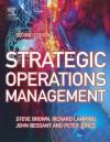 Strategic Operations Management - Steve Brown