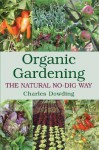 Organic Gardening: The Natural No-Dig Way - Charles Dowding