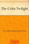 The Celtic Twilight (免费公版书) - W. B. (William Butler) Yeats