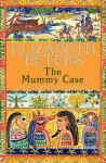 The Mummy Case (Amelia Peabody Murder Mystery) - Elizabeth Peters