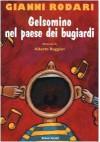 Gelsomino nel paese dei bugiardi - Gianni Rodari, Alberto Ruggeri