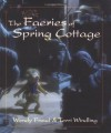 The Faeries of Spring Cottage - Terri Windling, Wendy Froud, John Lawrence Jones