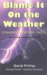 Blame it on the Weather: Strange Weather Facts - David Phillips, Michael Parfit, Suzanne Chisholm