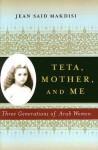 Teta, Mother and Me: Three Generations of Arab Women - Jean Said Makdisi