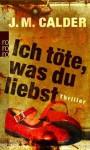 Ich töte, was du liebst - J.M. Calder, Anja Schünemann