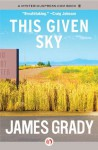 This Given Sky - James Grady