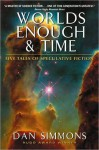 Worlds Enough & Time - Dan Simmons