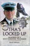 Tha's Locked Up: A West Yorkshire Policeman Remembers - David Watson