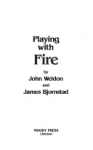 Playing with Fire: Dungeons and Dragons, Tunnels and Trolls, Chivalry and Sorcery, and other Fantasy Games - John Weldon, James Bjornstad
