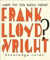 What Do You Know about Frank Lloyd Wright? Knowledge Cards - NOT A BOOK
