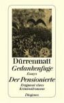 Gedankenfuge / Der Pensionierte - Friedrich Dürrenmatt