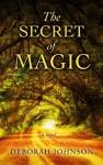 The Secret of Magic - Deborah Johnson
