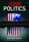 Junk Politics: The Trashing of the American Mind - Benjamin DeMott