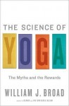 The Science of Yoga: The Myths and the Rewards - William J. Broad