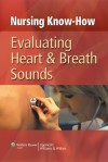 Nursing Know-How: Evaluating Heart & Breath Sounds - Lippincott Williams & Wilkins, Springhouse