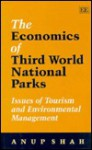 The Economics of Third World National Parks: Issues of Tourism and Environmental Management - Anup Shah
