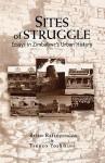 Sites of Struggle: Essays in Zimbabwe's Urban History - Kwesi Kwaa Prah, Brian Raftopoulos, Tsuneo Yoshikuni