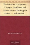The Principal Navigations, Voyages, Traffiques and Discoveries of the English Nation - Volume 06 Madiera, the Canaries, Ancient Asia, Africa, etc. - Richard Hakluyt