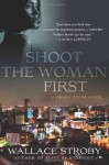 Shoot the Woman First - Wallace Stroby