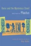 Rome and the Mysterious Orient: Three Plays by Plautus - Plautus