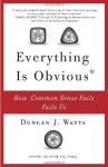 Everything Is Obvious: How Common Sense Fails Us - Duncan J. Watts