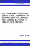 Recommended Screening Limits for Contaminated Surface Soil and Review of Factors Relevant to Site-Specific Studies: Ncrp Report No. 129 - National Council