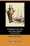 Christmas Every Day and Other Stories (Illustrated Edition) (Dodo Press) - William Dean Howells