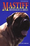 The Mastiff: Aristocratic Guardian - Dee Dee Andersson, Luana Luther