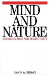 Mind And Nature: Essays On Time And Subjectivity - Jason Brown
