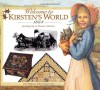 Welcome to Kirsten's World · 1854: Growing Up in Pioneer America (American Girls Collection) - Susan Sinnott, Jodi Evert, Michelle Jones, Yvette Lapierre, David Henderson, Laszlo Kubinyi, Connie Russell, Jamie Young