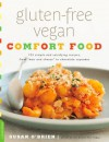 "Gluten-Free Vegan Comfort Food: 125 Simple and Satisfying Recipes, from ""Mac and Cheese"" to Chocolate Cupcakes - Susan O'Brien, Lara Ferroni"
