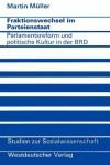 Fraktionswechsel Im Parteienstaat: Parlamentsreform Und Politische Kultur in Der Bundesrepublik Deutschland - Martin Müller
