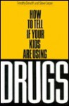 How to Tell If Your Kids Are Using Drugs - Timothy Dimoff, Steve Carper