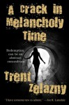 A Crack in Melancholy Time - Trent Zelazny