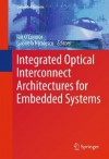 Integrated Optical Interconnect Architectures for Embedded Systems - Ian O'Connor, Gabriela Nicolescu