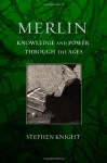Merlin: Knowledge and Power Through the Ages - Stephen Knight