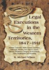 Legal Executions in the Western Territories, 1847-1911 - R. Michael Wilson