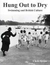 Hung Out to Dry Swimming and British Culture - Chris Ayriss