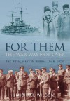 For Them the War Was Not Over: The Royal Navy in Russia 1918-1920 - Michael Wilson