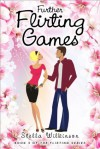 Further Flirting Games (# 3, The Flirting Series - Young Adult) - Stella Wilkinson