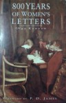 800 Years Of Women's Letters - P.D. James, Olga Kenyon