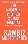 Mikazuki Political Science Manual: Political Science Handbook - Kambiz Mostofizadeh