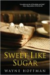 Sweet Like Sugar - Wayne Hoffman