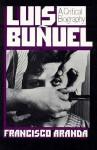 Luis Buñuel: A Critical Biography - Francisco Aranda, David Robinson