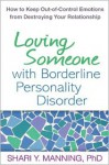 Loving Someone with Borderline Personality Disorder: How to Keep Out-of-Control Emotions from Destroying Your Relationship - Shari Y. Manning, Marsha M. Linehan